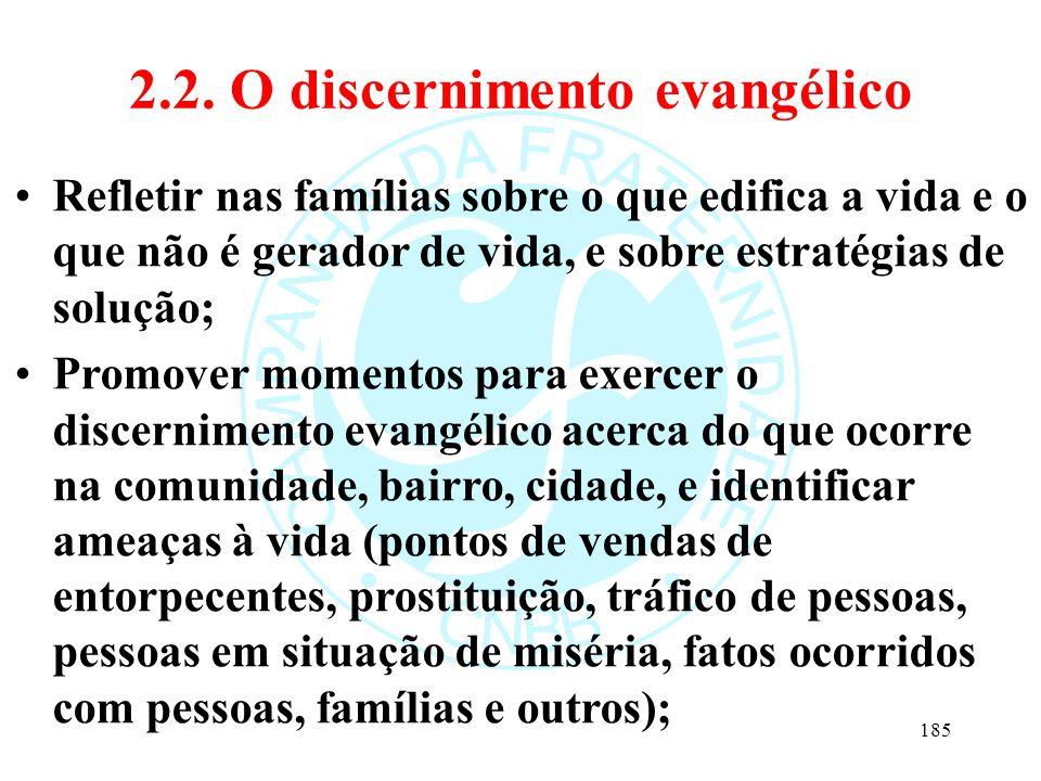 2.2. O discernimento evangélico Refletir nas famílias sobre o que edifica a vida e o que não é gerador de vida, e sobre estratégias de solução; Promov