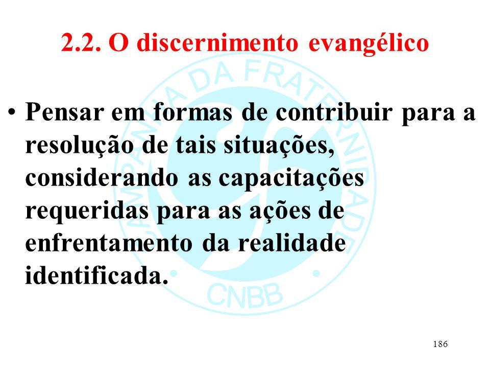 2.2. O discernimento evangélico Pensar em formas de contribuir para a resolução de tais situações, considerando as capacitações requeridas para as açõ