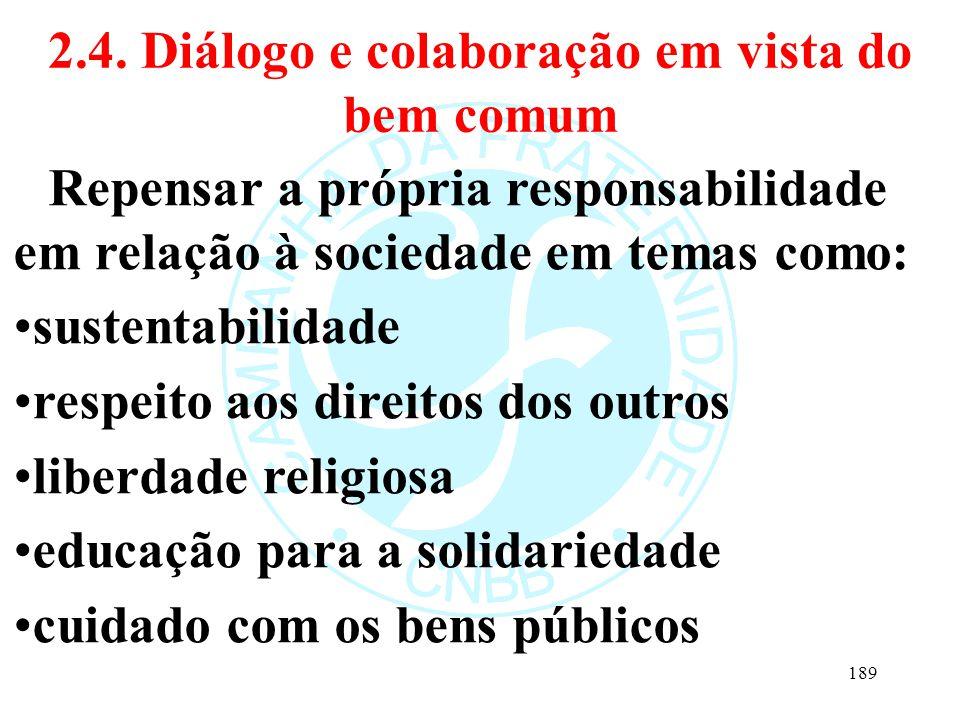 2.4. Diálogo e colaboração em vista do bem comum Repensar a própria responsabilidade em relação à sociedade em temas como: sustentabilidade respeito a