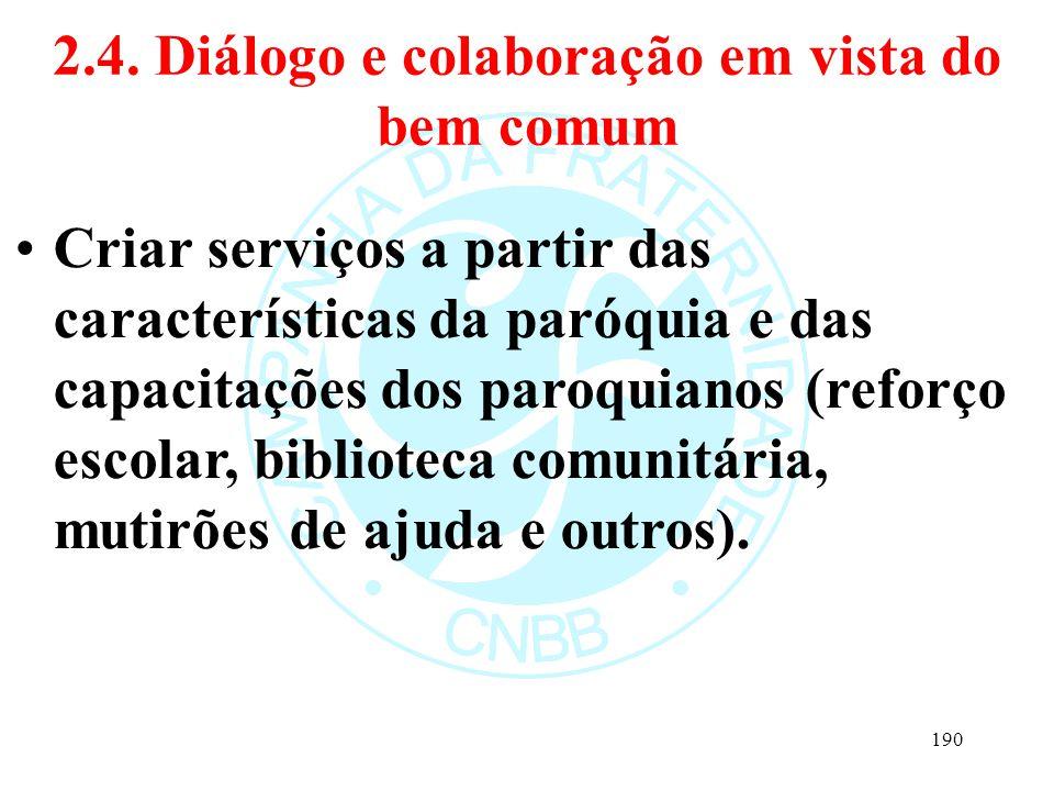 2.4. Diálogo e colaboração em vista do bem comum Criar serviços a partir das características da paróquia e das capacitações dos paroquianos (reforço e