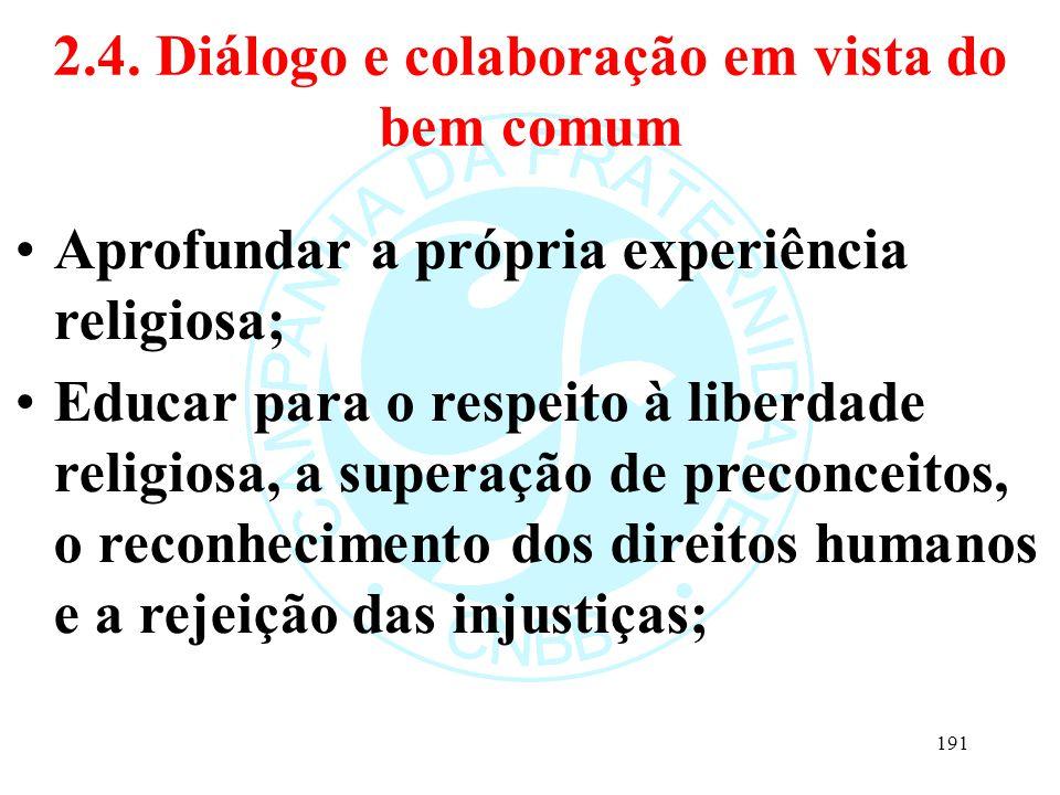 2.4. Diálogo e colaboração em vista do bem comum Aprofundar a própria experiência religiosa; Educar para o respeito à liberdade religiosa, a superação