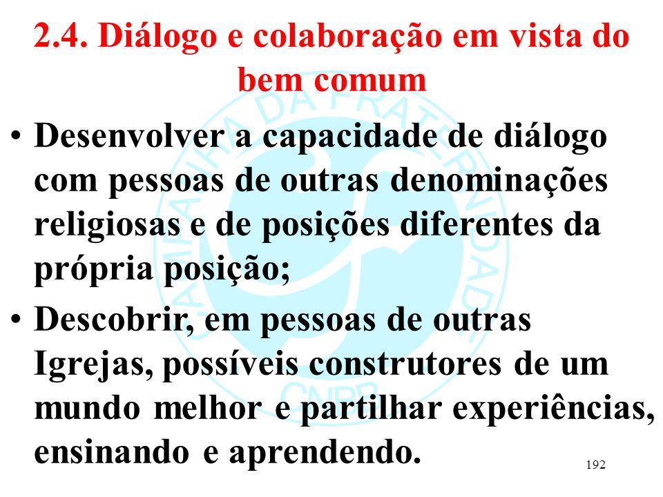 2.4. Diálogo e colaboração em vista do bem comum Desenvolver a capacidade de diálogo com pessoas de outras denominações religiosas e de posições difer