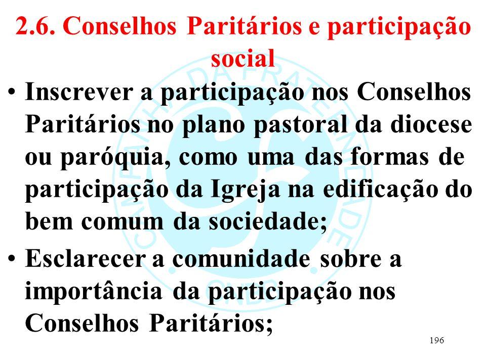2.6. Conselhos Paritários e participação social Inscrever a participação nos Conselhos Paritários no plano pastoral da diocese ou paróquia, como uma d