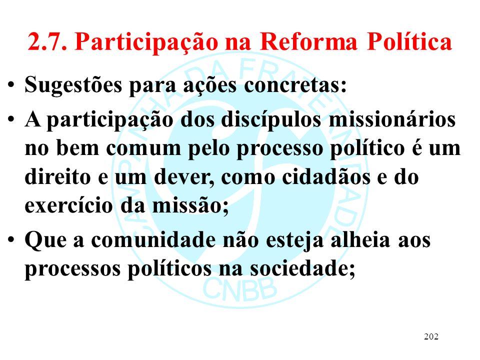 2.7. Participação na Reforma Política Sugestões para ações concretas: A participação dos discípulos missionários no bem comum pelo processo político é