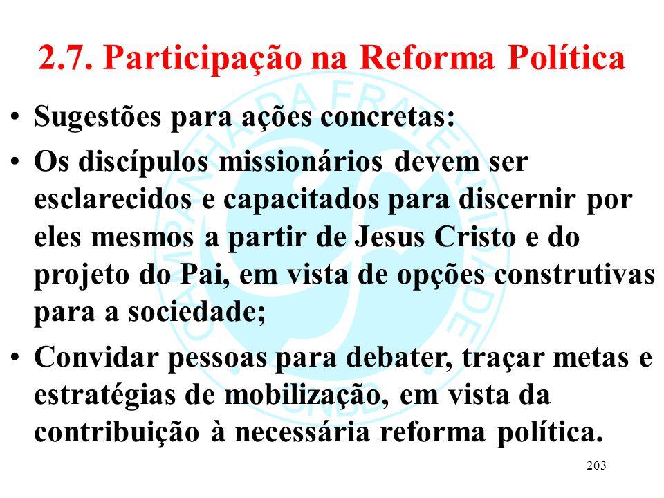 2.7. Participação na Reforma Política Sugestões para ações concretas: Os discípulos missionários devem ser esclarecidos e capacitados para discernir p