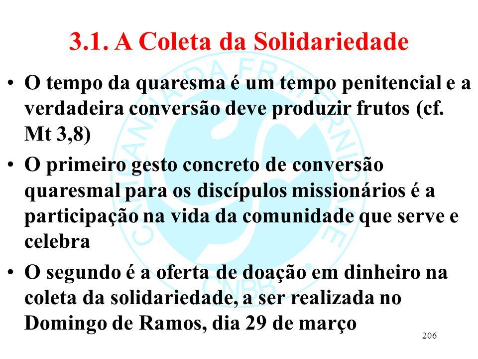 3.1. A Coleta da Solidariedade O tempo da quaresma é um tempo penitencial e a verdadeira conversão deve produzir frutos (cf. Mt 3,8) O primeiro gesto