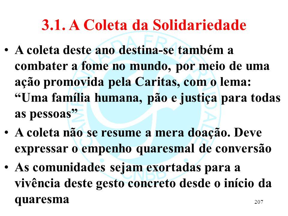 3.1. A Coleta da Solidariedade A coleta deste ano destina-se também a combater a fome no mundo, por meio de uma ação promovida pela Caritas, com o lem
