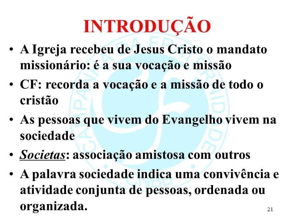 INTRODUÇÃO A Igreja recebeu de Jesus Cristo o mandato missionário: é a sua vocação e missão CF: recorda a vocação e a missão de todo o cristão As pess