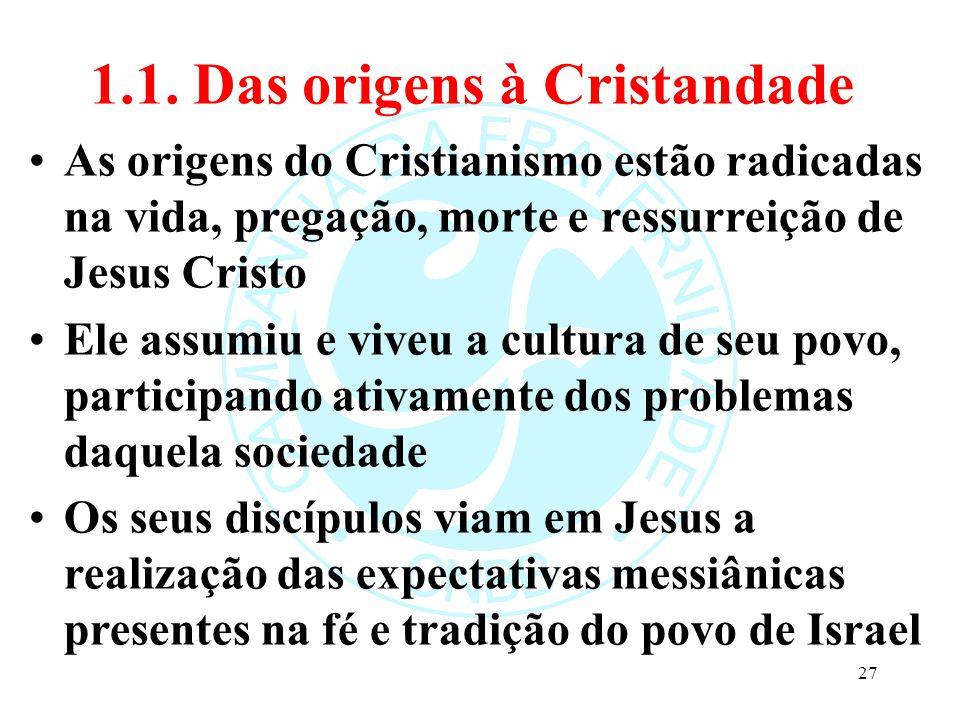 1.1. Das origens à Cristandade As origens do Cristianismo estão radicadas na vida, pregação, morte e ressurreição de Jesus Cristo Ele assumiu e viveu