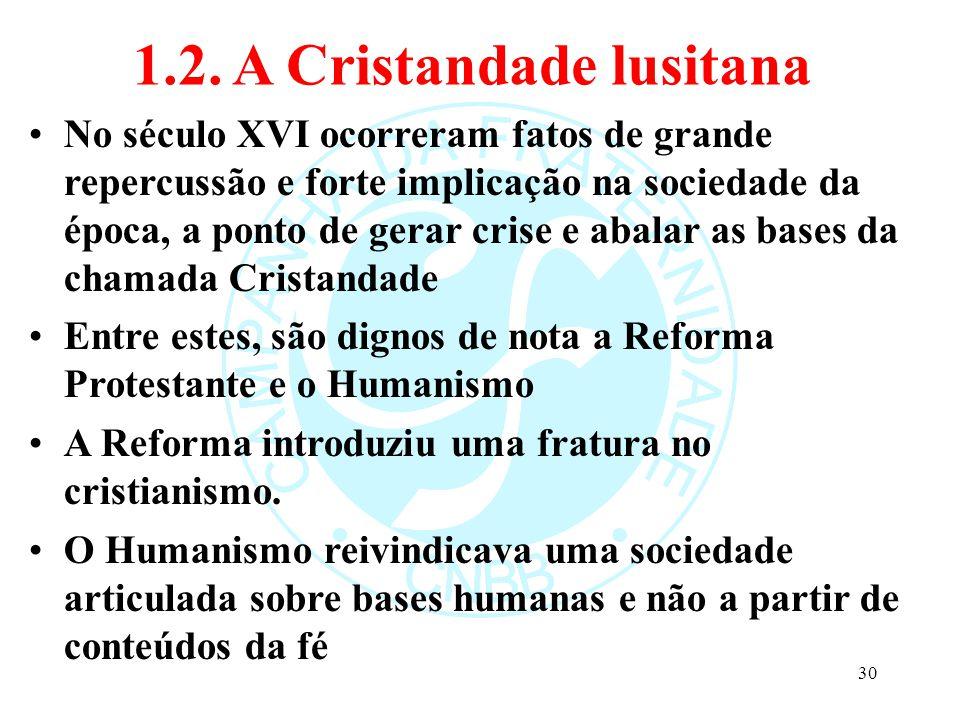 1.2. A Cristandade lusitana No século XVI ocorreram fatos de grande repercussão e forte implicação na sociedade da época, a ponto de gerar crise e aba