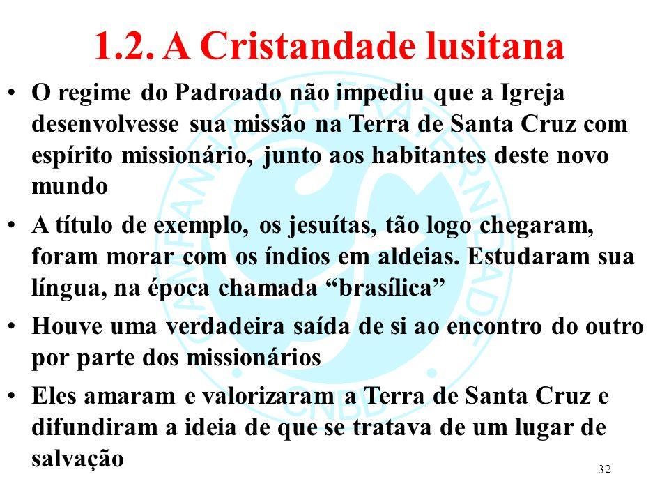 1.2. A Cristandade lusitana O regime do Padroado não impediu que a Igreja desenvolvesse sua missão na Terra de Santa Cruz com espírito missionário, ju