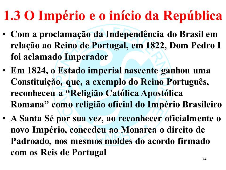 1.3 O Império e o início da República Com a proclamação da Independência do Brasil em relação ao Reino de Portugal, em 1822, Dom Pedro I foi aclamado