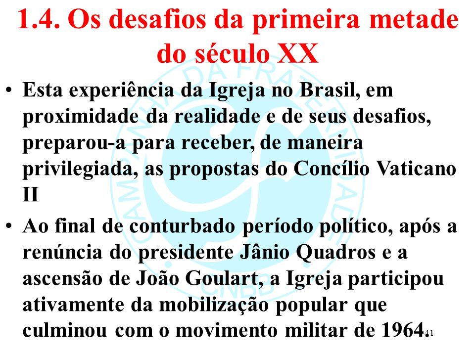 1.4. Os desafios da primeira metade do século XX Esta experiência da Igreja no Brasil, em proximidade da realidade e de seus desafios, preparou-a para