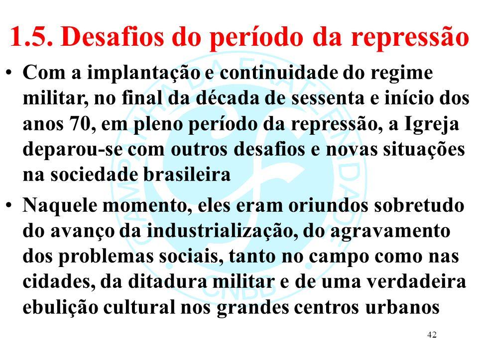 1.5. Desafios do período da repressão Com a implantação e continuidade do regime militar, no final da década de sessenta e início dos anos 70, em plen