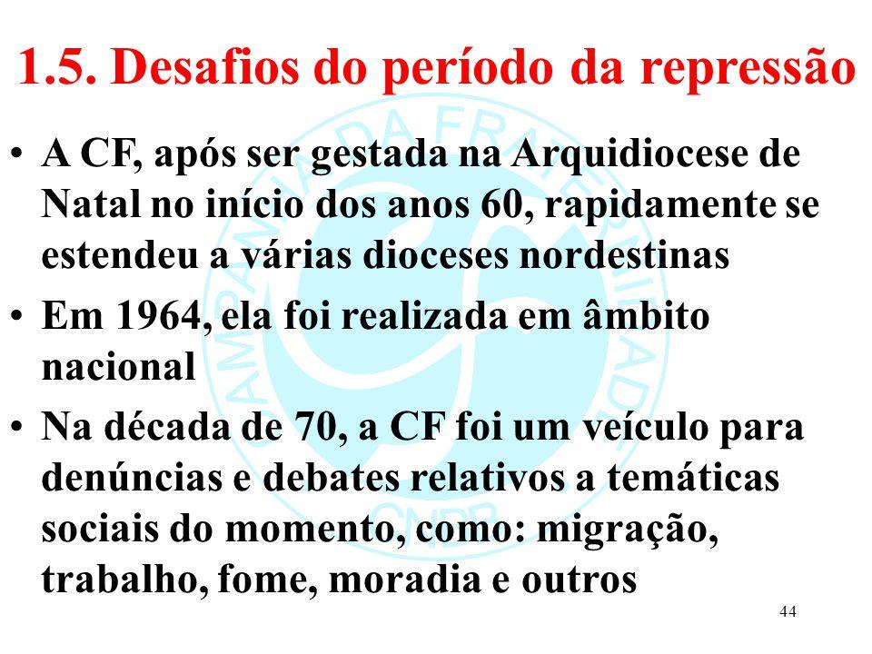 1.5. Desafios do período da repressão A CF, após ser gestada na Arquidiocese de Natal no início dos anos 60, rapidamente se estendeu a várias dioceses