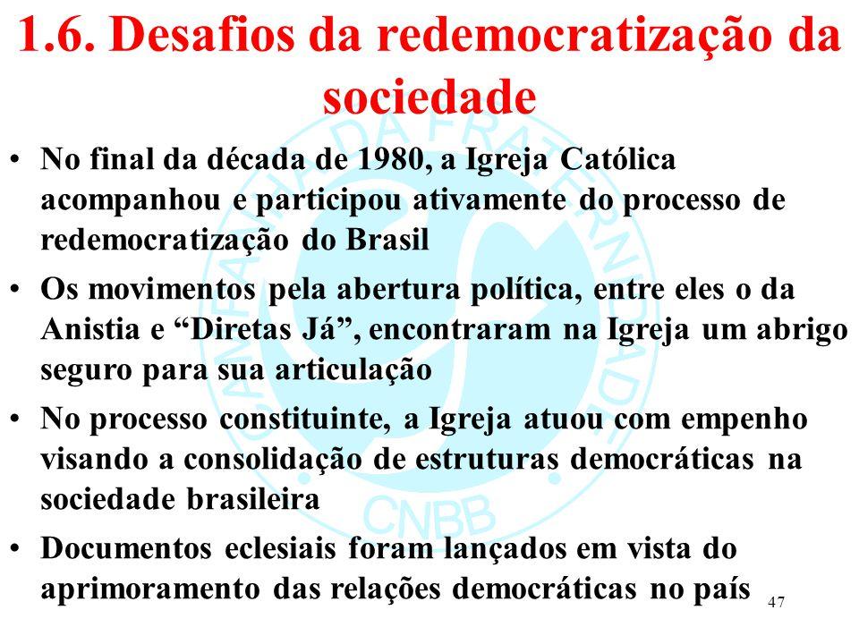 1.6. Desafios da redemocratização da sociedade No final da década de 1980, a Igreja Católica acompanhou e participou ativamente do processo de redemoc
