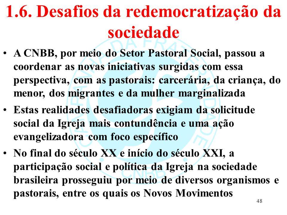 1.6. Desafios da redemocratização da sociedade A CNBB, por meio do Setor Pastoral Social, passou a coordenar as novas iniciativas surgidas com essa pe