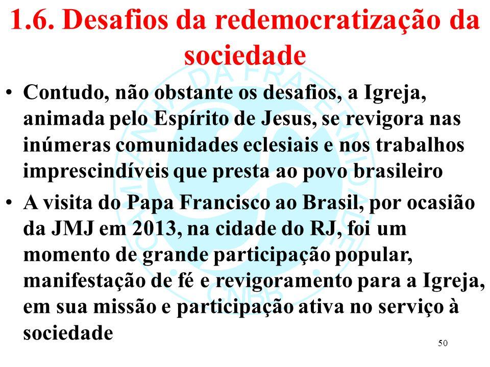 1.6. Desafios da redemocratização da sociedade Contudo, não obstante os desafios, a Igreja, animada pelo Espírito de Jesus, se revigora nas inúmeras c