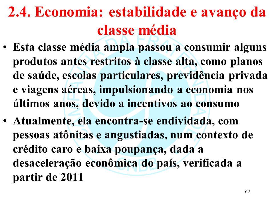 2.4. Economia: estabilidade e avanço da classe média Esta classe média ampla passou a consumir alguns produtos antes restritos à classe alta, como pla