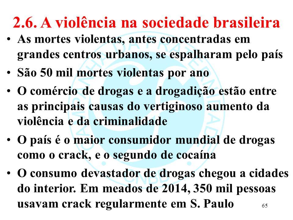 2.6. A violência na sociedade brasileira As mortes violentas, antes concentradas em grandes centros urbanos, se espalharam pelo país São 50 mil mortes