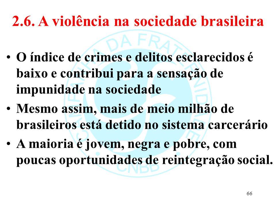 2.6. A violência na sociedade brasileira O índice de crimes e delitos esclarecidos é baixo e contribui para a sensação de impunidade na sociedade Mesm