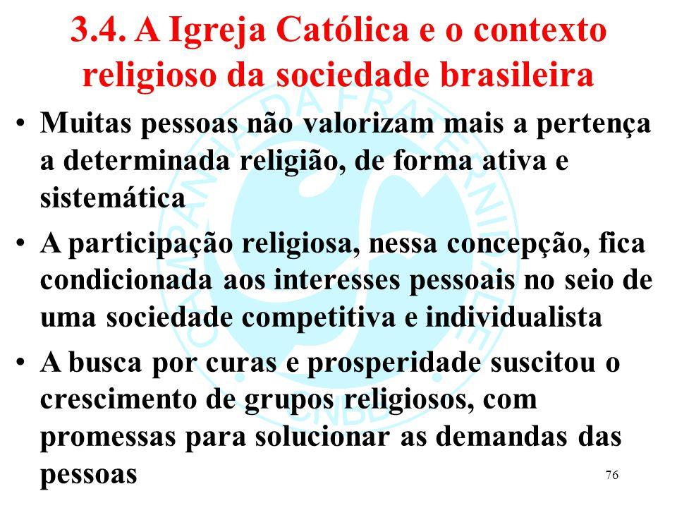 3.4. A Igreja Católica e o contexto religioso da sociedade brasileira Muitas pessoas não valorizam mais a pertença a determinada religião, de forma at