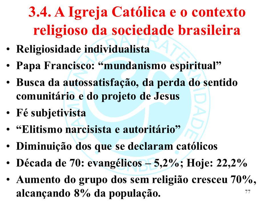 "3.4. A Igreja Católica e o contexto religioso da sociedade brasileira Religiosidade individualista Papa Francisco: ""mundanismo espiritual"" Busca da au"