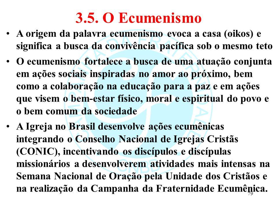 3.5. O Ecumenismo A origem da palavra ecumenismo evoca a casa (oikos) e significa a busca da convivência pacífica sob o mesmo teto O ecumenismo fortal