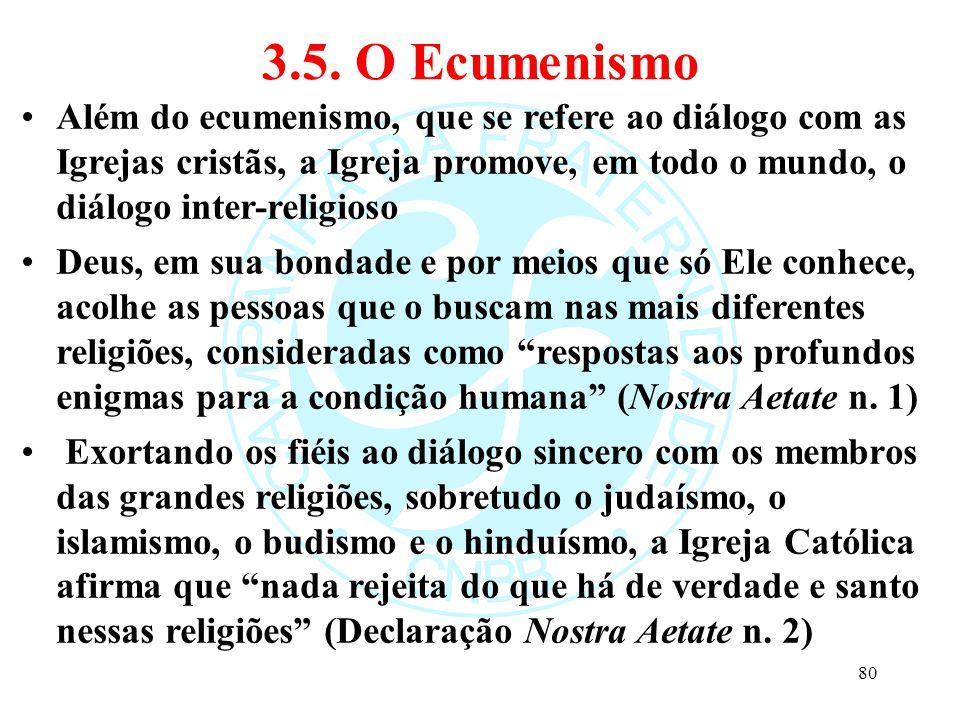 3.5. O Ecumenismo Além do ecumenismo, que se refere ao diálogo com as Igrejas cristãs, a Igreja promove, em todo o mundo, o diálogo inter-religioso De
