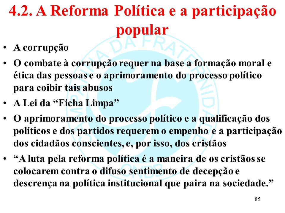 4.2. A Reforma Política e a participação popular A corrupção O combate à corrupção requer na base a formação moral e ética das pessoas e o aprimoramen