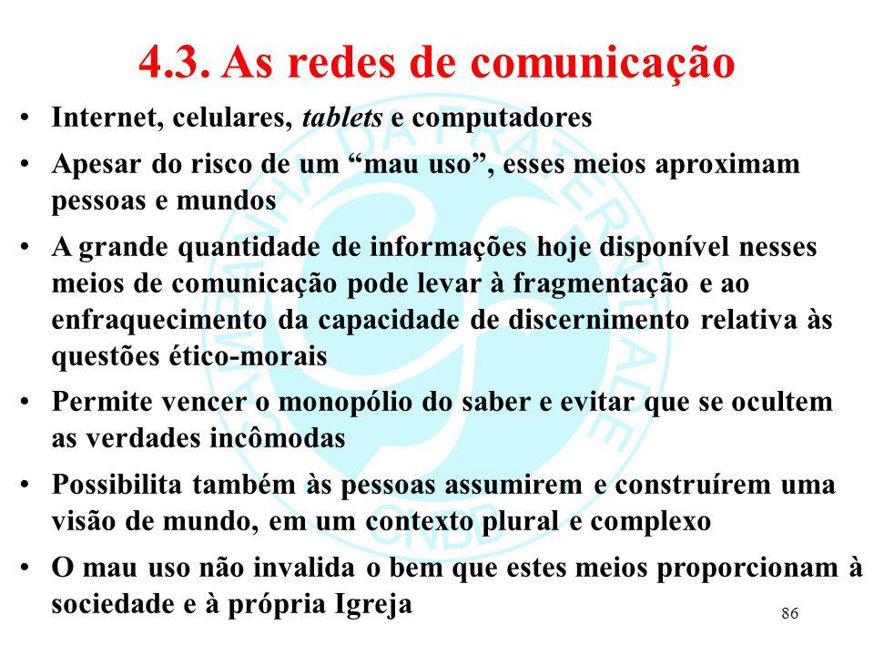 """4.3. As redes de comunicação Internet, celulares, tablets e computadores Apesar do risco de um """"mau uso"""", esses meios aproximam pessoas e mundos A gra"""