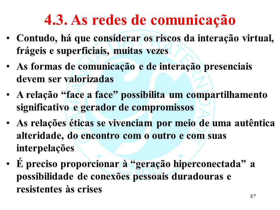 4.3. As redes de comunicação Contudo, há que considerar os riscos da interação virtual, frágeis e superficiais, muitas vezes As formas de comunicação