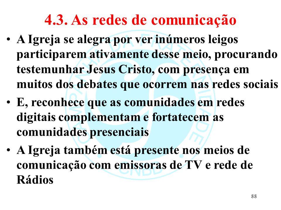 4.3. As redes de comunicação A Igreja se alegra por ver inúmeros leigos participarem ativamente desse meio, procurando testemunhar Jesus Cristo, com p