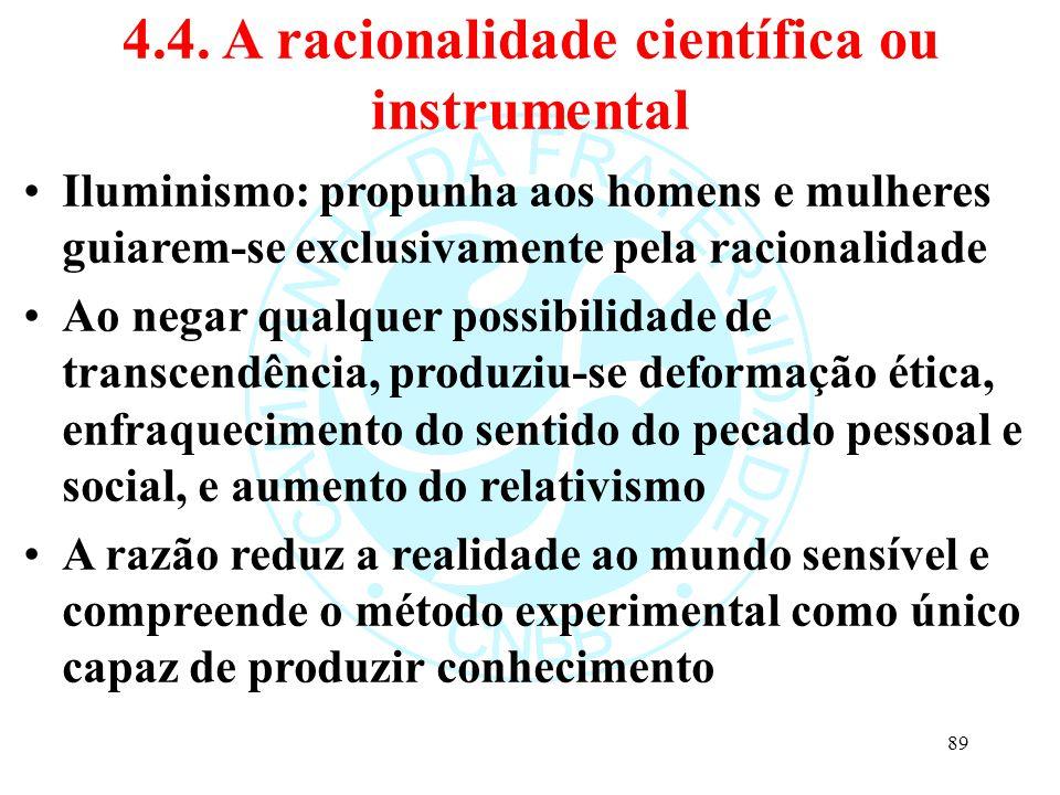 4.4. A racionalidade científica ou instrumental Iluminismo: propunha aos homens e mulheres guiarem-se exclusivamente pela racionalidade Ao negar qualq