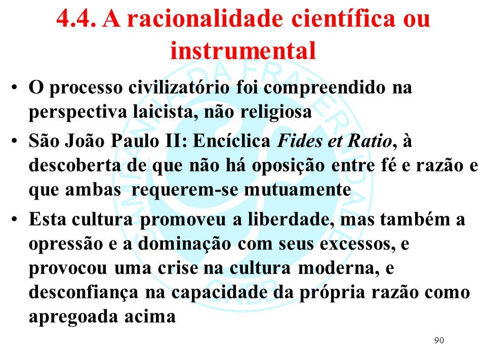 4.4. A racionalidade científica ou instrumental O processo civilizatório foi compreendido na perspectiva laicista, não religiosa São João Paulo II: En