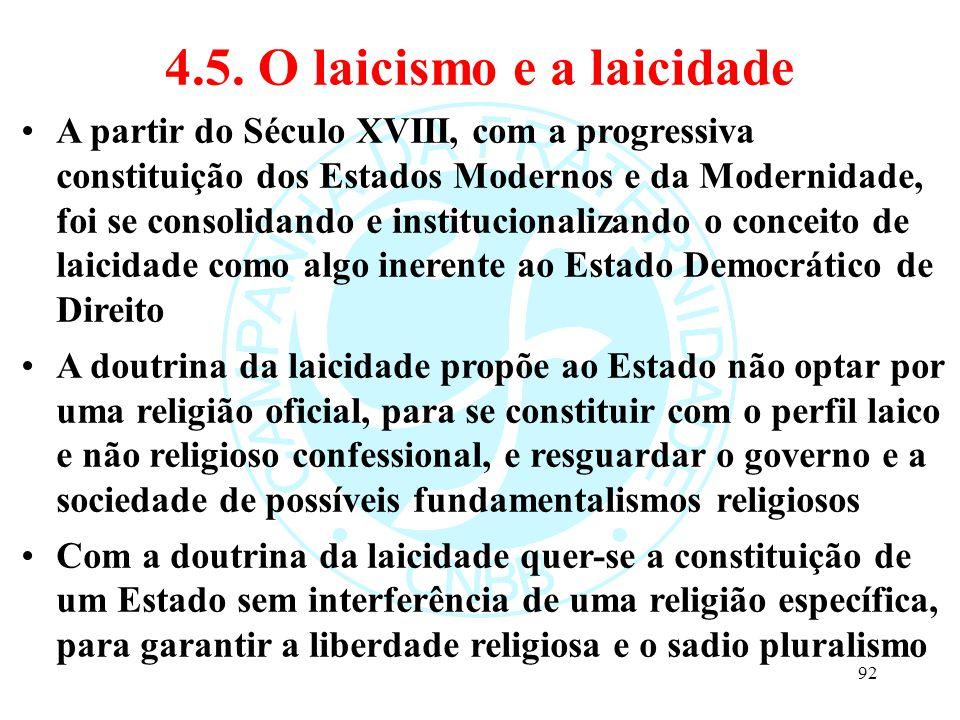 4.5. O laicismo e a laicidade A partir do Século XVIII, com a progressiva constituição dos Estados Modernos e da Modernidade, foi se consolidando e in
