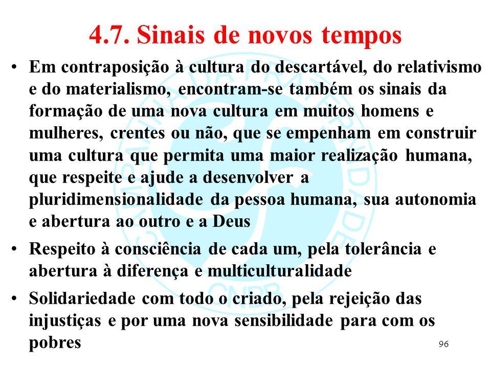 4.7. Sinais de novos tempos Em contraposição à cultura do descartável, do relativismo e do materialismo, encontram-se também os sinais da formação de