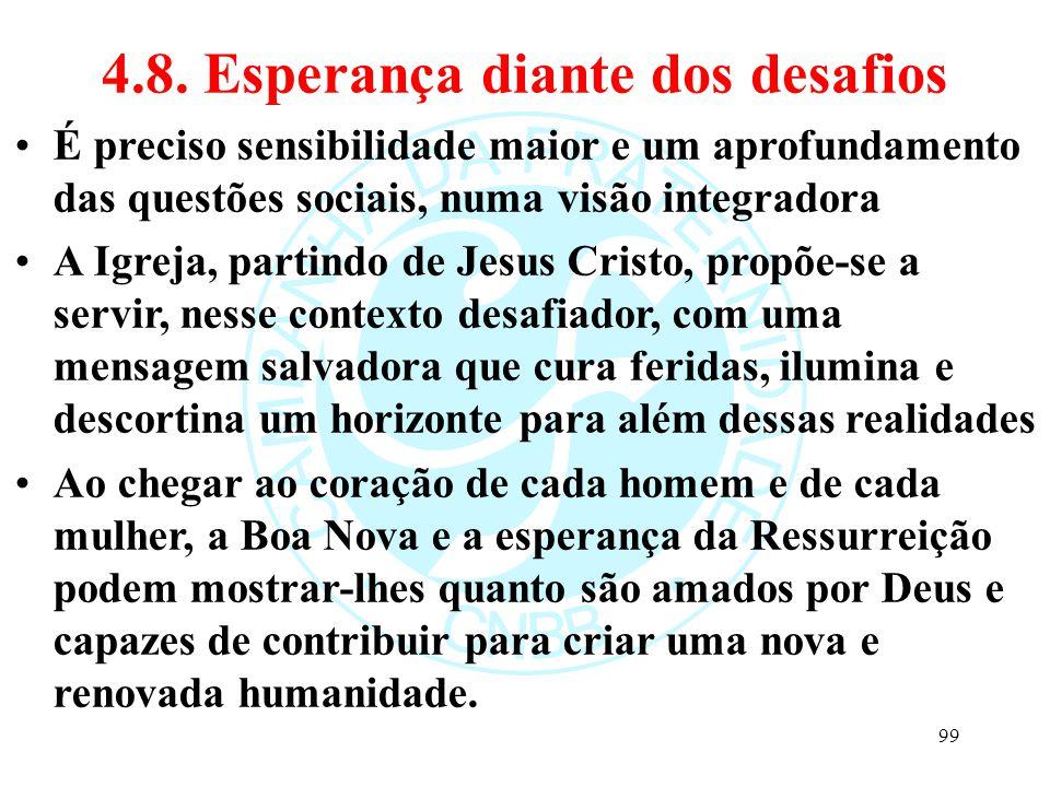 4.8. Esperança diante dos desafios É preciso sensibilidade maior e um aprofundamento das questões sociais, numa visão integradora A Igreja, partindo d