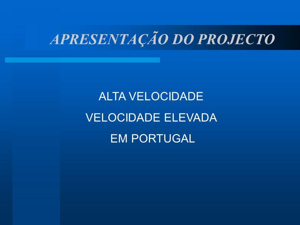 APRESENTAÇÃO DO PROJECTO ALTA VELOCIDADE VELOCIDADE ELEVADA EM PORTUGAL