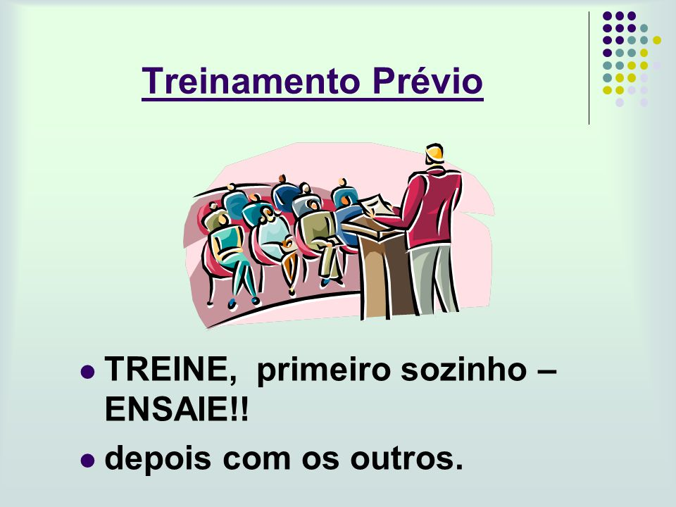 Treinamento Prévio TREINE, primeiro sozinho – ENSAIE!! depois com os outros.