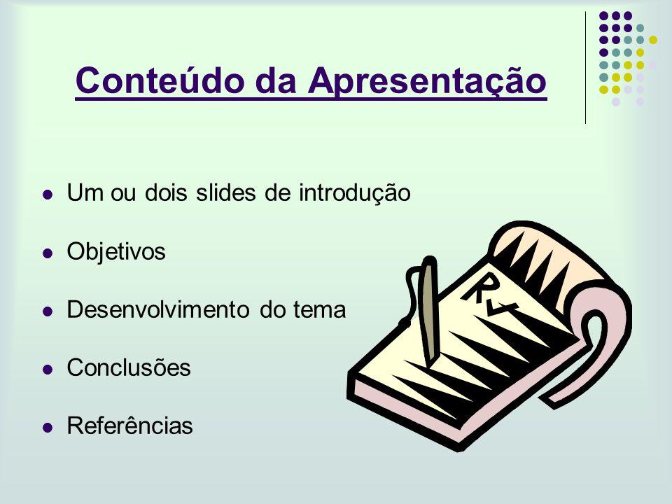 Conteúdo dos Slides O que eu aprendi? Procure uniformizar a apresentação dos resultados