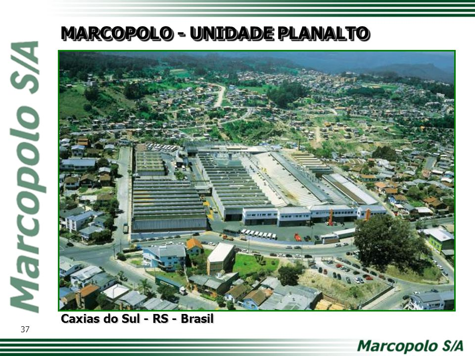 MARCOPOLO - UNIDADE ANA RECH Caxias do Sul - RS - Brasil 38