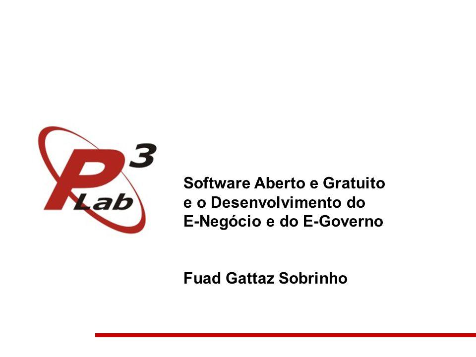 Software Aberto e Gratuito e o Desenvolvimento do E-Negócio e do E-Governo Fuad Gattaz Sobrinho