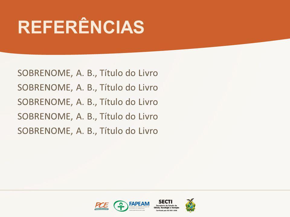 REFERÊNCIAS SOBRENOME, A. B., Título do Livro