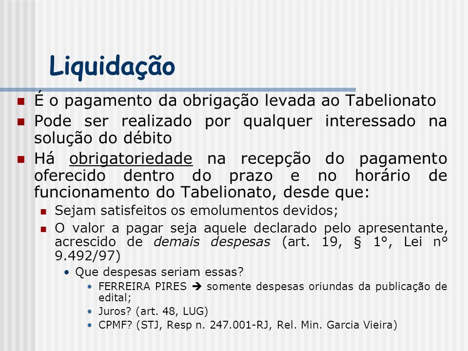 Liquidação É o pagamento da obrigação levada ao Tabelionato Pode ser realizado por qualquer interessado na solução do débito Há obrigatoriedade na rec