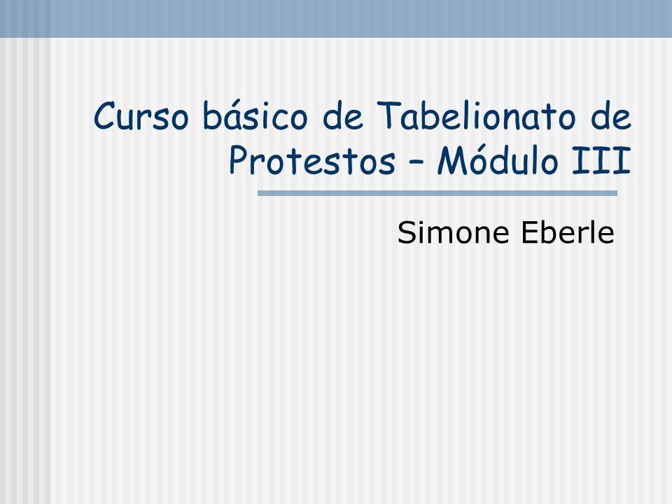 Curso básico de Tabelionato de Protestos – Módulo III Simone Eberle