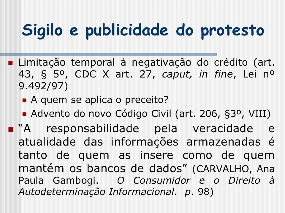 Sigilo e publicidade do protesto Limitação temporal à negativação do crédito (art. 43, § 5º, CDC X art. 27, caput, in fine, Lei nº 9.492/97) A quem se