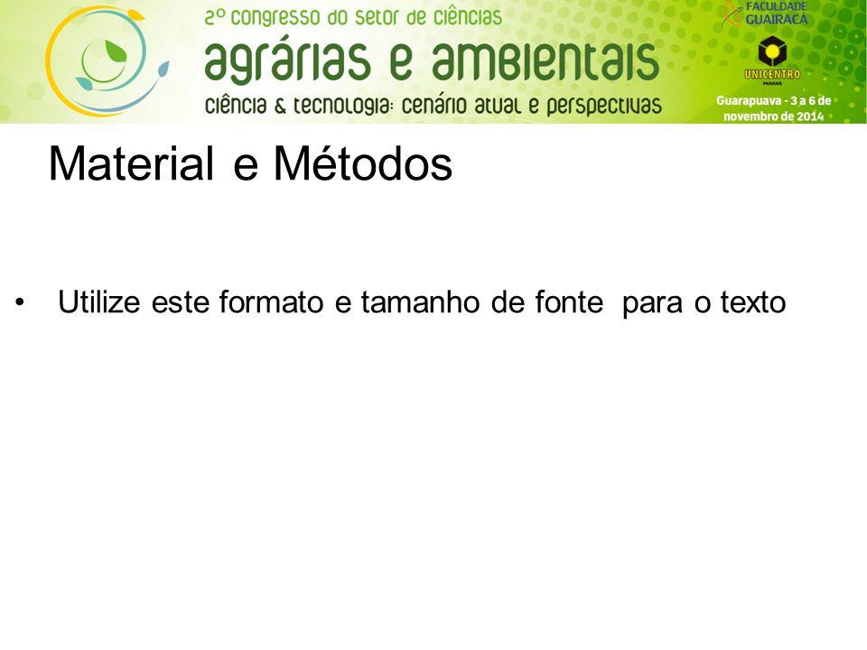 Material e Métodos Utilize este formato e tamanho de fonte para o texto