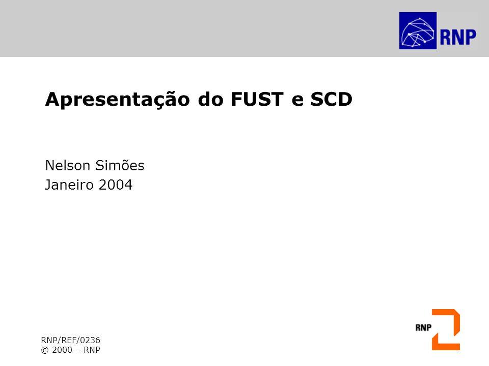 Apresentação do FUST e SCD Nelson Simões Janeiro 2004 RNP/REF/0236 © 2000 – RNP