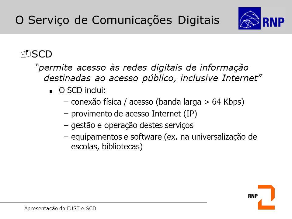 """Apresentação do FUST e SCD O Serviço de Comunicações Digitais -SCD """"permite acesso às redes digitais de informação destinadas ao acesso público, inclu"""